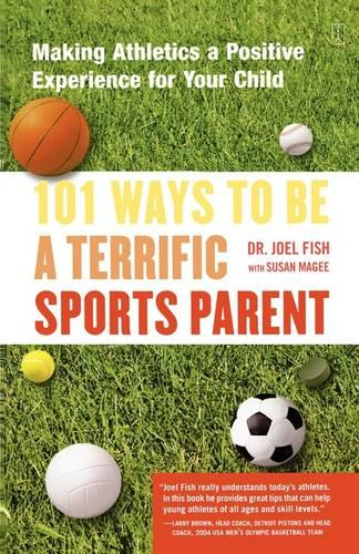 101 Ways to Be a Terrific Sports Parent: Making Athletics a Positive Experience for Your Child (Paperback)
