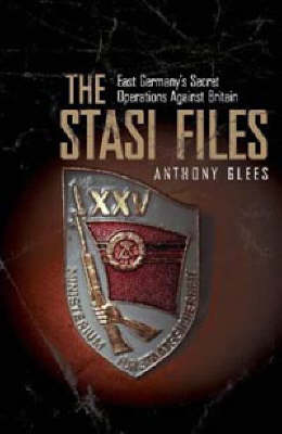 The Stasi Files: East Germany's Secret Operations Against Britain (Paperback)