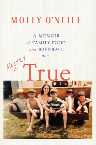 Mostly True: A Memoir of Family, Food, and Baseball (Paperback)