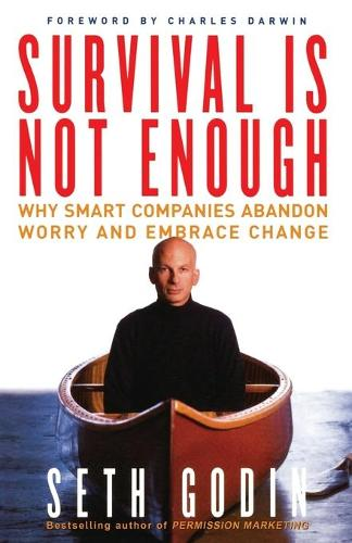 Survival is Not Enough: Why Smart Companies Abandon Worry and Embrace Change (Paperback)