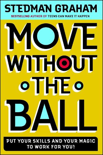 Move Without the Ball: Put Your Skills and Your Magic to Work for You (Paperback)