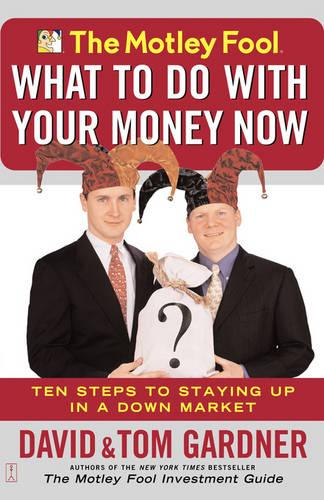 The Motley Fool - What to Do with Your Money Now: Ten Steps to Staying Up in a Down Market (Paperback)