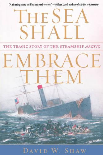 The Sea Shall Embrace Them: The Tragic Story of the Steamship Arctic (Paperback)