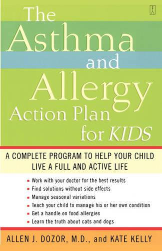 The Asthma and Allergy Action Plan for Kids: A Complete Program to Help Your Child Live a Full and Active Life (Paperback)