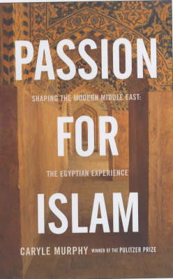 Passion for Islam: Shaping the Modern Middle East - The Egyptian Experience