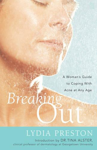 Breaking Out: A Woman's Guide to Coping with Acne at Any Age (Paperback)