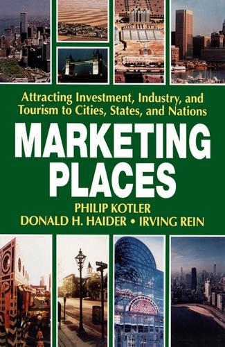 Marketing Places: Attracting Investment, Industry, and Tourism to Cities, States, and Nations (Paperback)