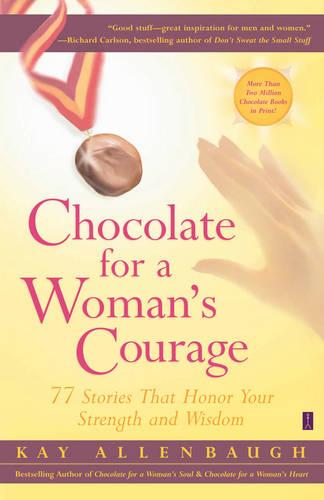 Chocolate for a Woman's Courage: 77 Stories that Honor Your Strength and Wisdom (Paperback)