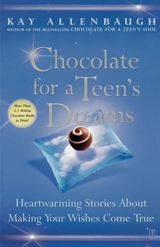 Chocolate for a Teens Dreams: Heartwarming Stories about Making Your Wishes Come True (Paperback)