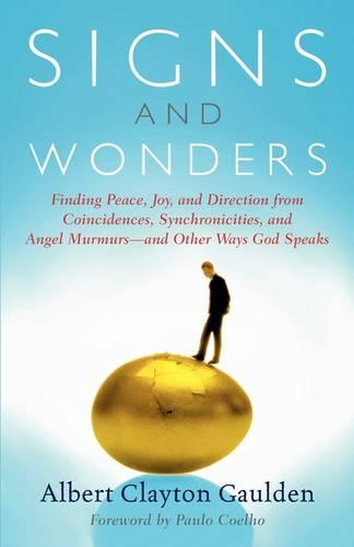 Signs and Wonders: Finding Peace, Joy, and Direction from Coincidences, Synchronicities, and Angel Murmurs--and Other Ways God Speaks (Paperback)