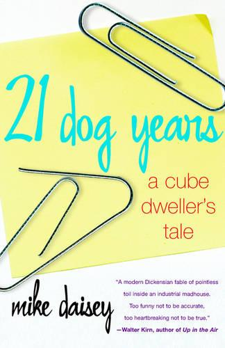 21 Dog Years: A Cube Dweller's Tale (Paperback)