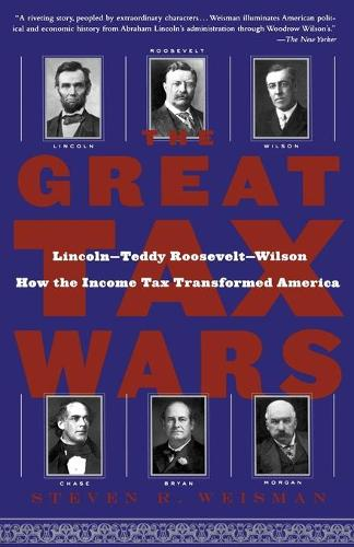 The Great Tax Wars: Lincoln--Teddy Roosevelt--Wilson How the Income Tax Transformed America (Paperback)