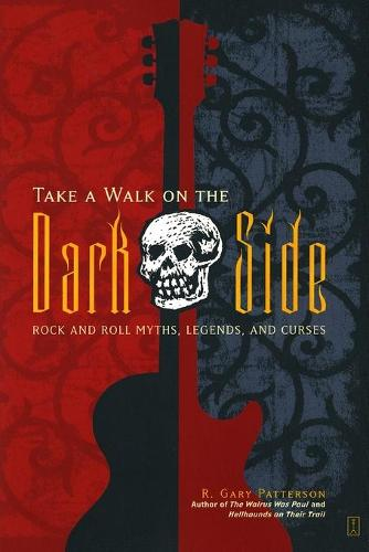 """Take a Walk on the Dark Side: Rock and Roll Myths, Legends and Curses "" (Paperback)"
