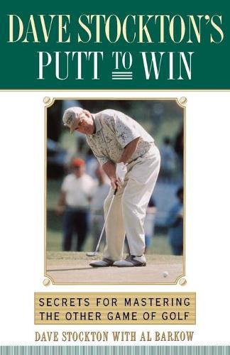 Dave Stockton's Putt to Win: Secrets For Mastering the Other Game of Golf (Paperback)