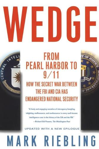 Wedge: From Pearl Harbor to 9/11: How the Secret War between the FBI and CIA Has Endangered National Security (Paperback)