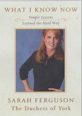 What I Know Now: Simple Lessons Learned the Hard Way (Hardback)