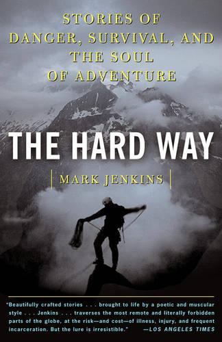 The Hard Way: Stories of Danger, Survival, and the Soul of Adventure (Paperback)