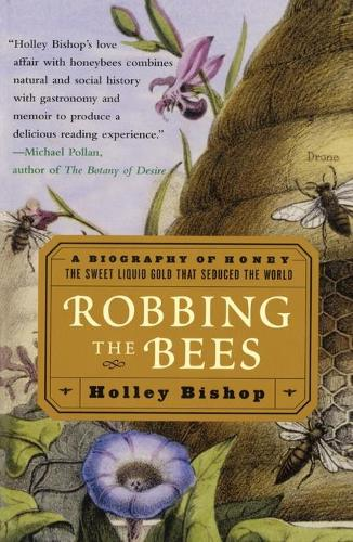 Robbing the Bees: A Biography of Honey-The Sweet Liquid That Seduced the World (Paperback)