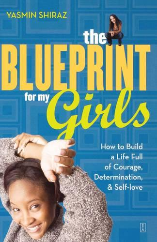 The Blueprint for My Girls: How to Build a Life Full of Courage, Determination, & Self-love (Paperback)