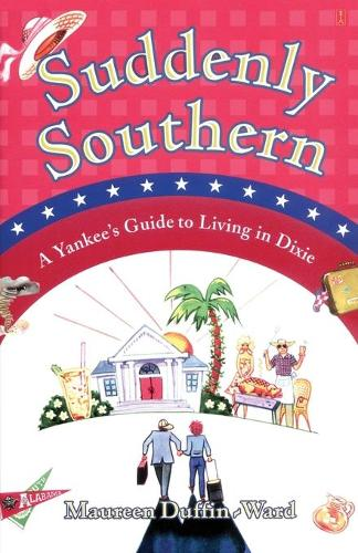 Suddenly Southern: A Yankee's Guide to Living in Dixie (Paperback)