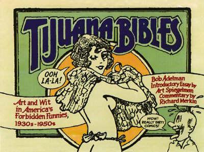 Tijuana Bibles: Art and Wit in America's Forbidden Funnies, 1930s-1950s (Paperback)
