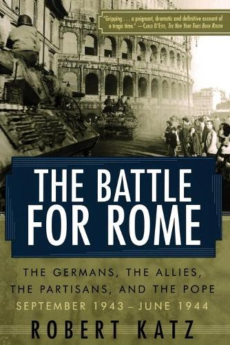 Battle for Rome: The Germans, the Allies, the Partisans, and the Pope, September 1943-June 1944 (Paperback)