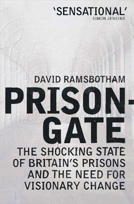 Prisongate: The Shocking State Of Britain's Prisons & The Need For Visionary Change (Paperback)