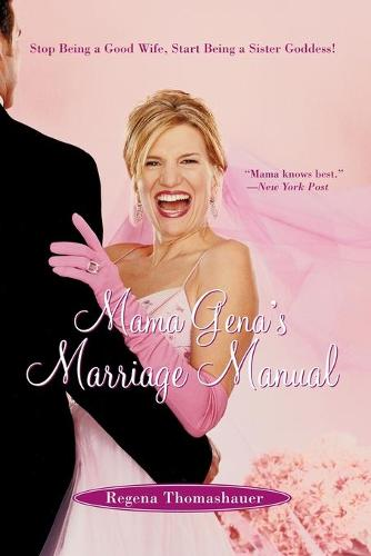 Mama Gena's Marriage Manual: Stop Being a Good Wife, Start Being a Sister Goddess! (Paperback)