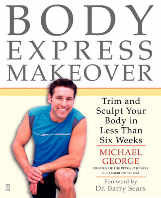 Body Express Makeover: Trim and Sculpt Your Body in Less Than Six Weeks (Paperback)