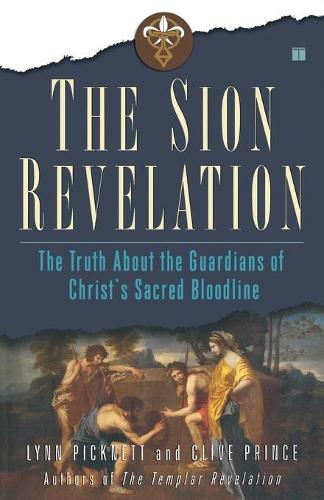 The Sion Revelation: The Truth About the Guardians of Christ's Sacred Bloodline (Paperback)