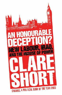 An Honourable Deception?: New Labour, Iraq, and the Misuse of Power (Paperback)