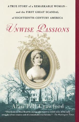 Unwise Passions: A True Story of a Remarkable Woman---And the First Great Scandal of Eighteenth-Century America (Paperback)