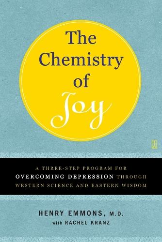 The Chemistry of Joy: A Three-Step Program for Overcoming Depression Through Western Science and Eastern Wisdom (Paperback)