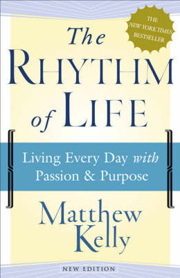 The Rhythm of Life: Living Every Day with Passion and Purpose (Paperback)