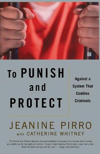To Punish and Protect: Against a System That Coddles Criminals (Paperback)