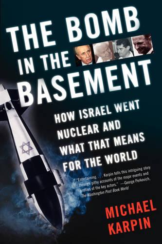 The Bomb in the Basement: How Israel Went Nuclear and What That Means for the World (Paperback)