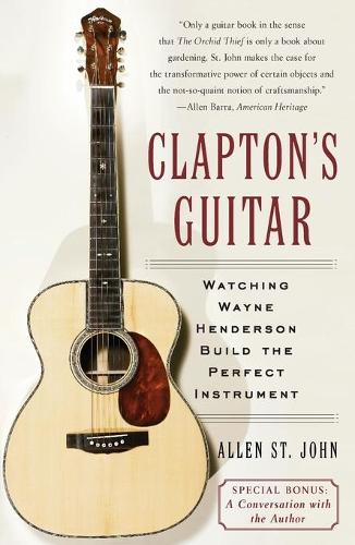 Clapton's Guitar: Watching Wayne Henderson Build the Perfect Instrument (Paperback)