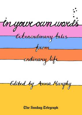 In Your Own Words: Extraordinary Tales from Ordinary Life (Hardback)
