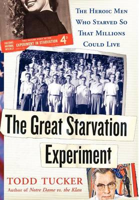 The Great Starvation Experiment: The Heroic Men Who Starved So That Millions Could Live (Hardback)