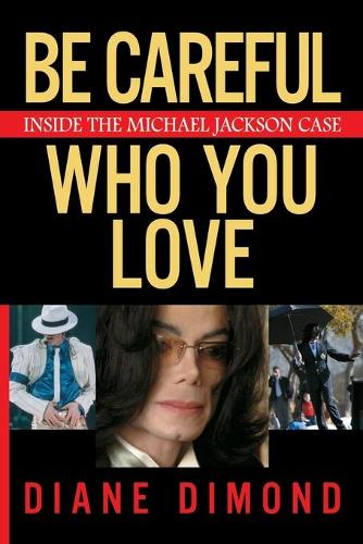 Be Careful Who You Love: Inside the Michael Jackson Case (Paperback)