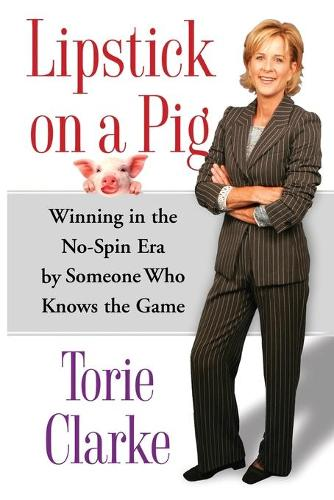 Lipstick on a Pig: Winning In the No-Spin Era by Someone Who Knows the Game (Paperback)