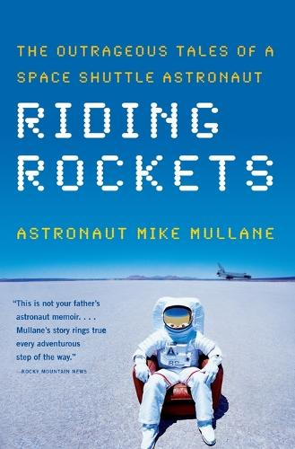 Riding Rockets: The Outrageous Tales of a Space Shuttle Astronaut (Paperback)
