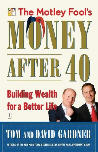 The Motley Fool's Money After 40: Building Wealth for a Better Life (Paperback)