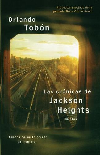 Las cronicas de Jackson Heights (Jackson Heights Chronicles): Cuando no basta cruzar la frontera (When Crossing the Border Isn't Enough) (Paperback)