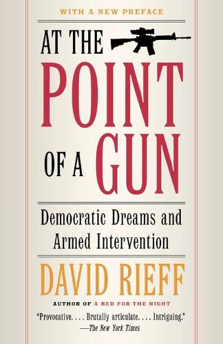 At the Point Of a Gun: Democratic Dreams and Armed Intervention (Paperback)