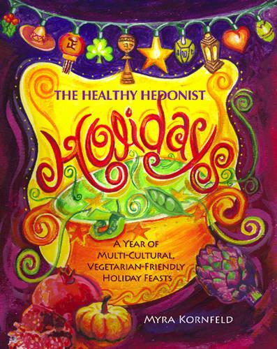 Healthy Hedonist Holidays: A Year of Multi-Cultural, Vegetarian-Friendly Holiday Feasts (Paperback)