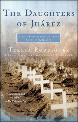 The Daughters of Juarez: A True Story of Serial Murder South of the Border (Paperback)