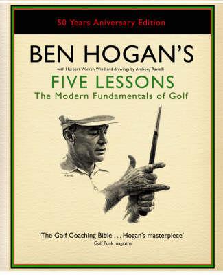 Ben Hogan's Five Lessons: The Modern Fundamentals of Golf (Hardback)