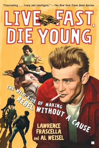 """Live Fast, Die Young: The Wild Ride of Making """"Rebel Without a Cause"""" (Paperback)"""