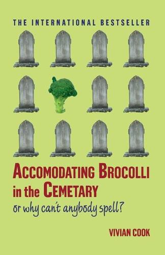 Accomodating Brocolli in the Cemetary: Or Why Can't Anybody Spell (Paperback)